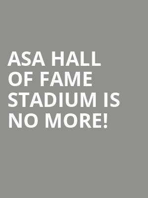 ASA Hall of Fame Stadium is no more
